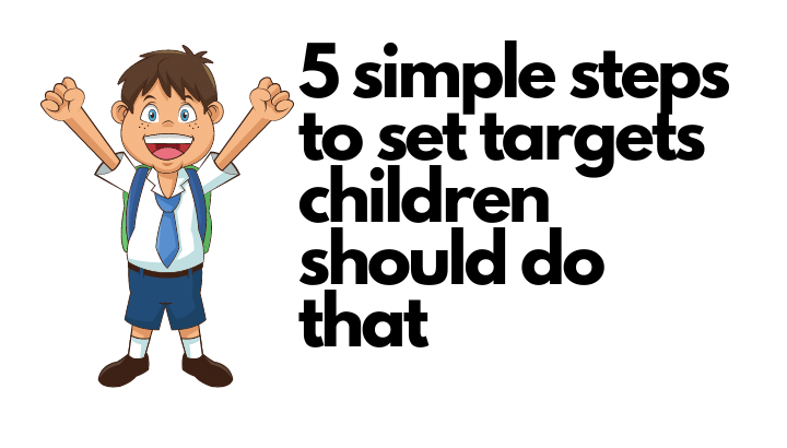 5 simple steps to set targets children should do that