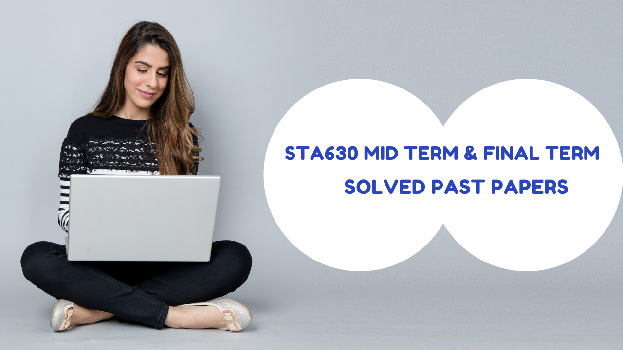 STA630 Mid term & Final term past papers