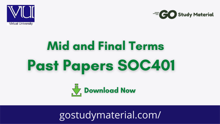 SOC401 Past Solved Papers | Mid term & Final term